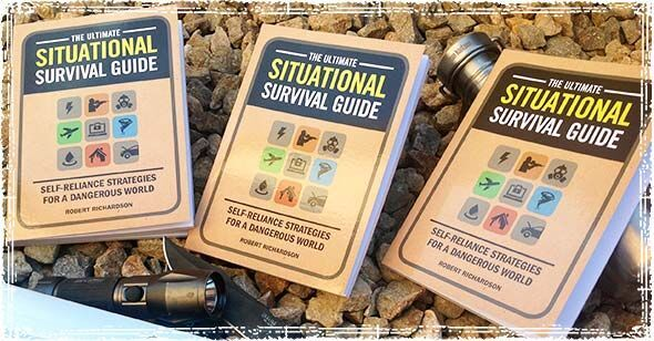The Ultimate Situational Survival Guide - Self-Reliance Strategies For A Dangerous World